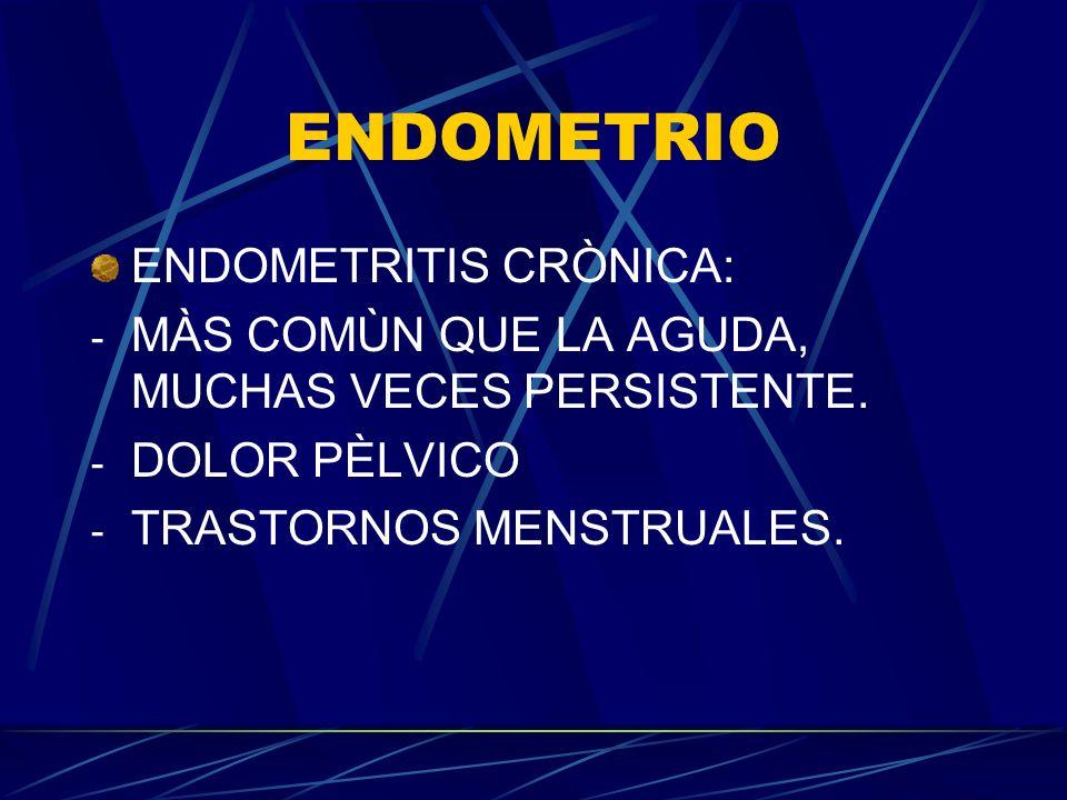 ENDOMETRIO ENDOMETRITIS CRÒNICA: - MÀS COMÙN QUE LA AGUDA, MUCHAS VECES PERSISTENTE. - DOLOR PÈLVICO - TRASTORNOS MENSTRUALES.