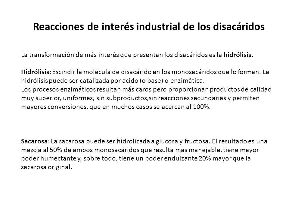 Reacciones de interés industrial de los disacáridos La transformación de más interés que presentan los disacáridos es la hidrólisis. Hidrólisis: Escin