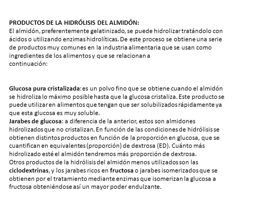 PRODUCTOS DE LA HIDRÓLISIS DEL ALMIDÓN: El almidón, preferentemente gelatinizado, se puede hidrolizar tratándolo con ácidos o utilizando enzimas hidro