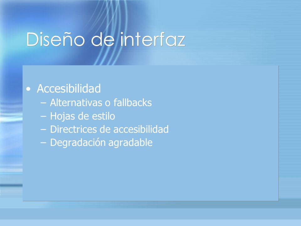 Diseño de interfaz Accesibilidad –Alternativas o fallbacks –Hojas de estilo –Directrices de accesibilidad –Degradación agradable Accesibilidad –Alternativas o fallbacks –Hojas de estilo –Directrices de accesibilidad –Degradación agradable