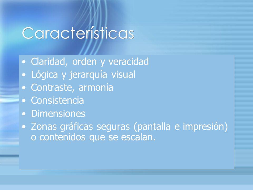 Características Claridad, orden y veracidad Lógica y jerarquía visual Contraste, armonía Consistencia Dimensiones Zonas gráficas seguras (pantalla e impresión) o contenidos que se escalan.