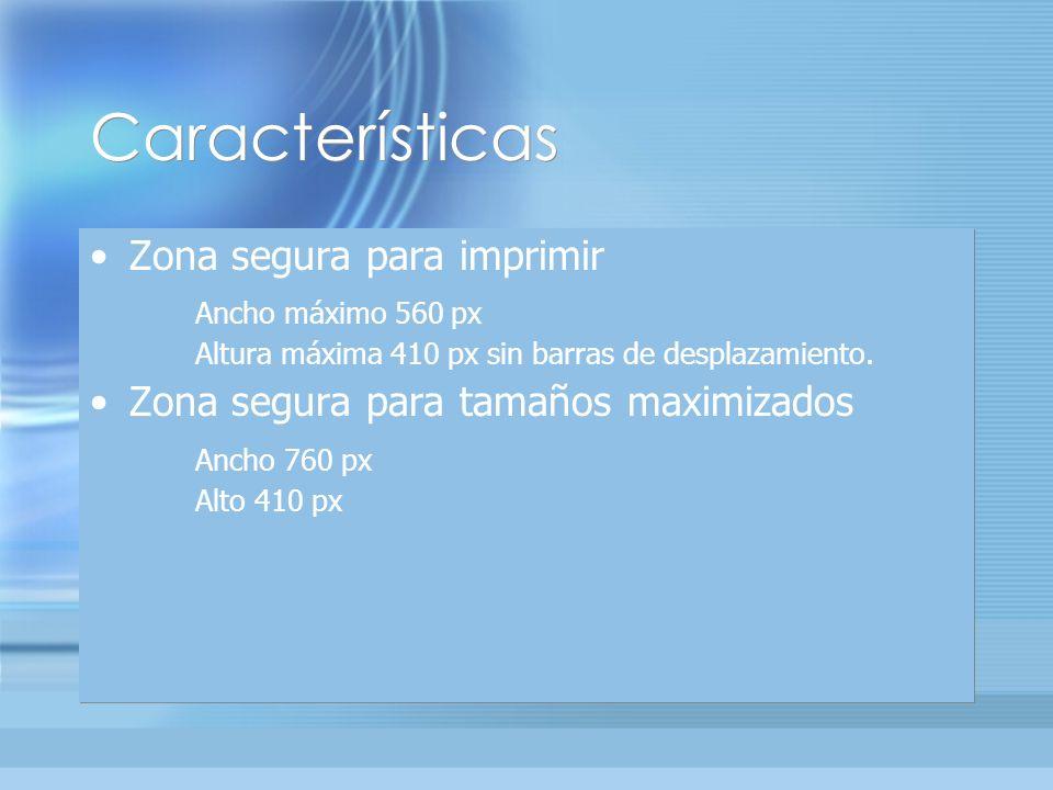 Características Zona segura para imprimir Ancho máximo 560 px Altura máxima 410 px sin barras de desplazamiento.