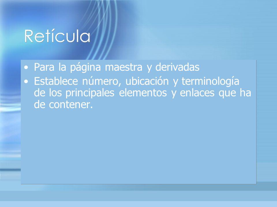Retícula Para la página maestra y derivadas Establece número, ubicación y terminología de los principales elementos y enlaces que ha de contener.