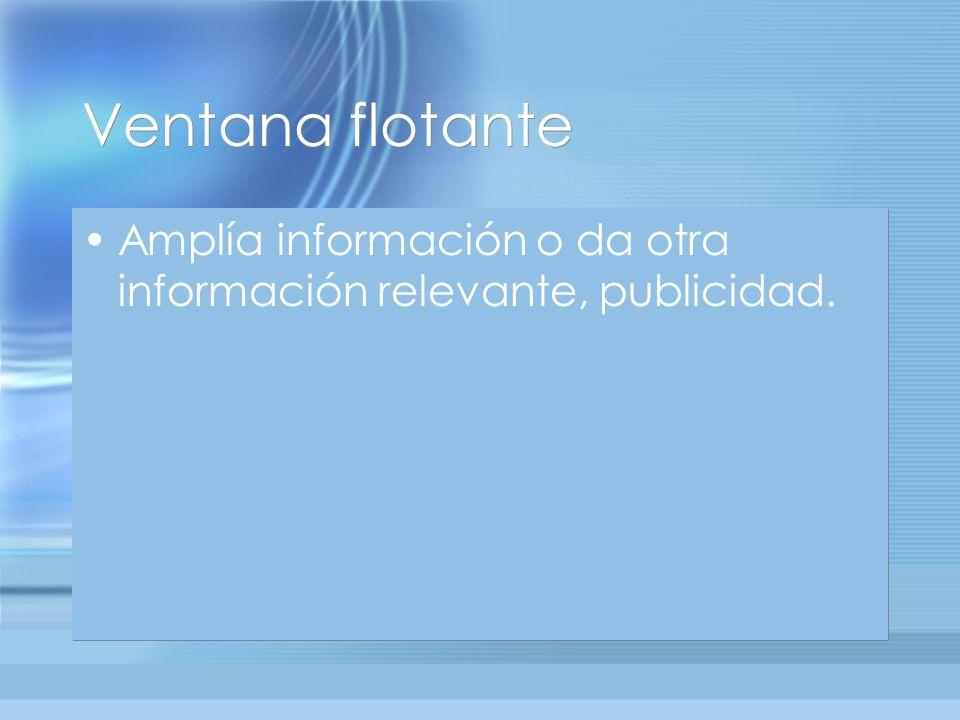 Ventana flotante Amplía información o da otra información relevante, publicidad.