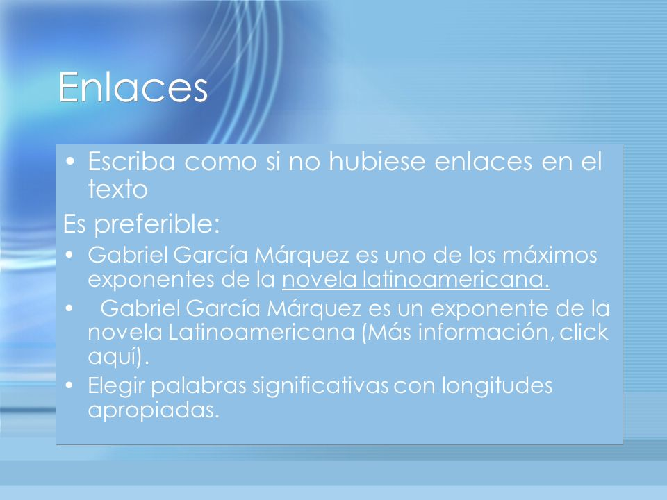 Enlaces Escriba como si no hubiese enlaces en el texto Es preferible: Gabriel García Márquez es uno de los máximos exponentes de la novela latinoamericana.
