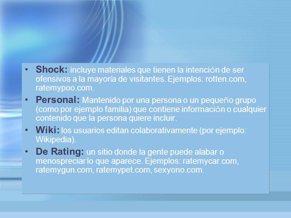 Shock: incluye materiales que tienen la intenci ó n de ser ofensivos a la mayor í a de visitantes.
