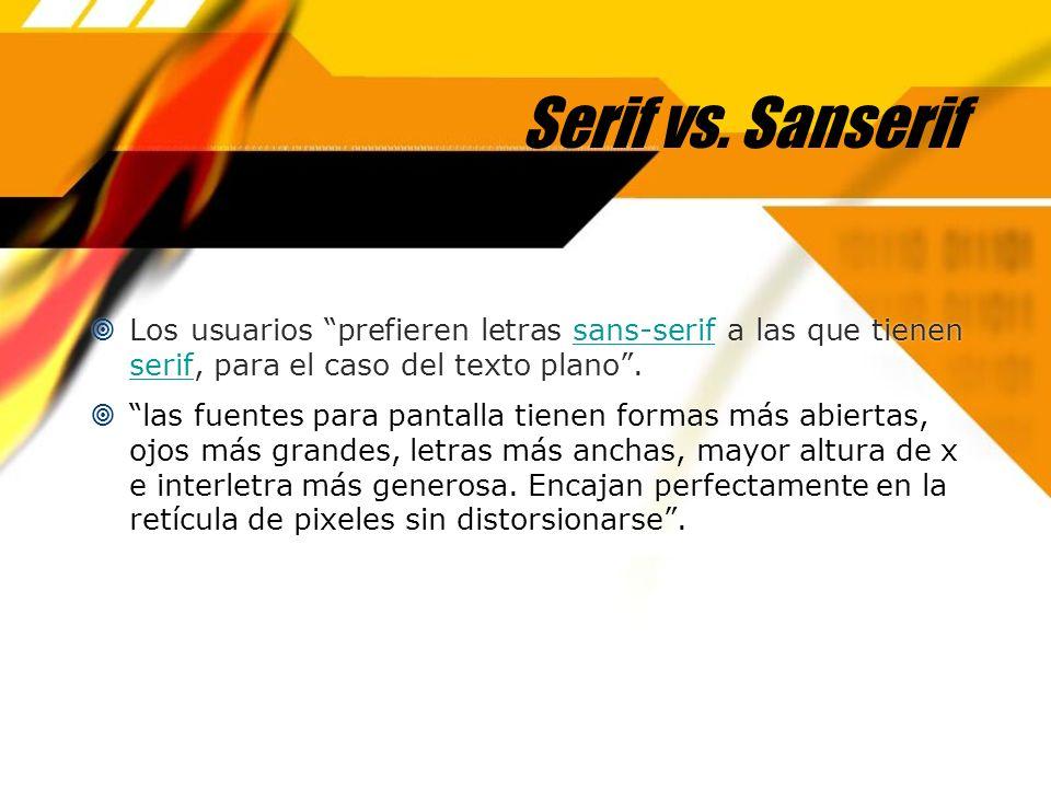 Serif vs. Sanserif Los usuarios prefieren letras sans-serif a las que tienen serif, para el caso del texto plano.sans-serif serif las fuentes para pan
