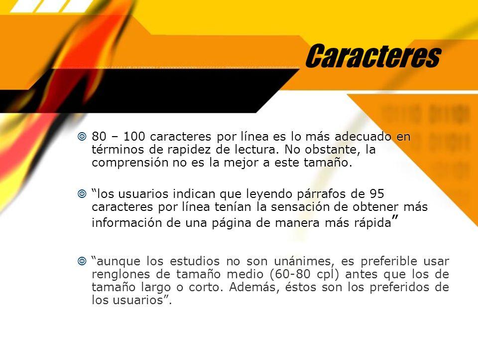 Caracteres 80 – 100 caracteres por línea es lo más adecuado en términos de rapidez de lectura. No obstante, la comprensión no es la mejor a este tamañ