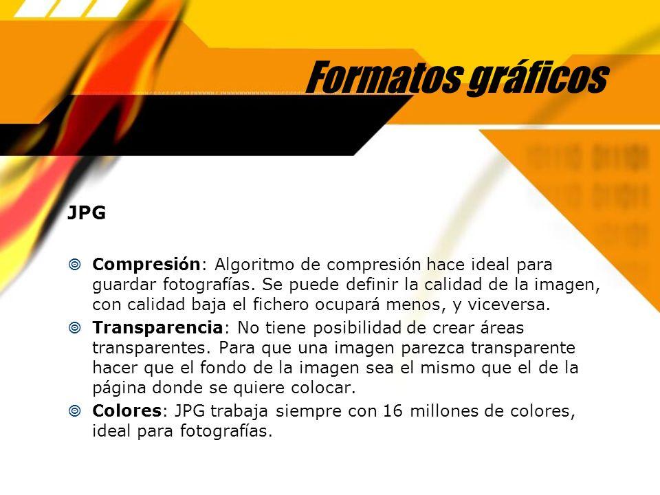 Formatos gráficos JPG Compresi ó n: Algoritmo de compresi ó n hace ideal para guardar fotograf í as. Se puede definir la calidad de la imagen, con cal