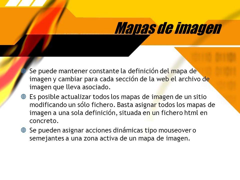 Mapas de imagen Se puede mantener constante la definici ó n del mapa de imagen y cambiar para cada secci ó n de la web el archivo de imagen que lleva