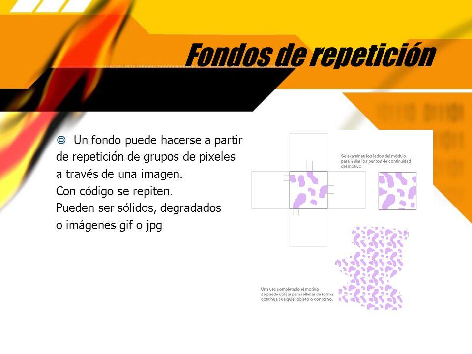 Fondos de repetición Un fondo puede hacerse a partir de repetición de grupos de pixeles a través de una imagen. Con código se repiten. Pueden ser sóli