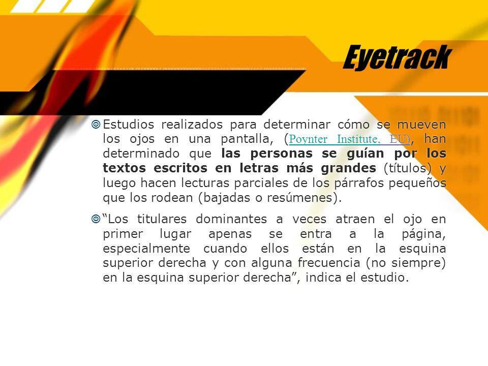 Eyetrack Estudios realizados para determinar c ó mo se mueven los ojos en una pantalla, ( Poynter Institute, EU), han determinado que las personas se