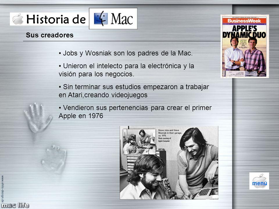 Historia de Mac Sus creadores Jobs y Wosniak son los padres de la Mac. Unieron el intelecto para la electrónica y la visión para los negocios. Sin ter
