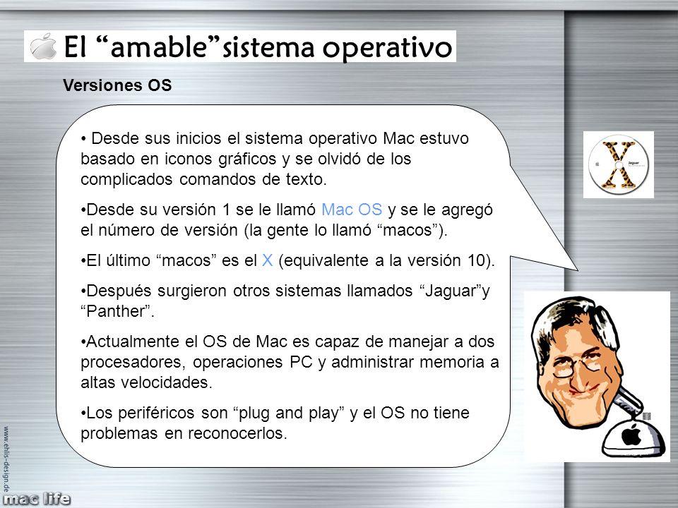 El amablesistema operativo Versiones OS Desde sus inicios el sistema operativo Mac estuvo basado en iconos gráficos y se olvidó de los complicados com