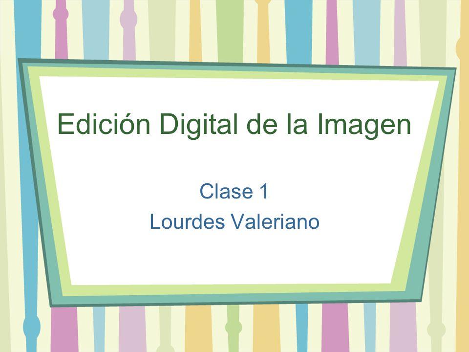 Edición Digital de la Imagen Clase 1 Lourdes Valeriano