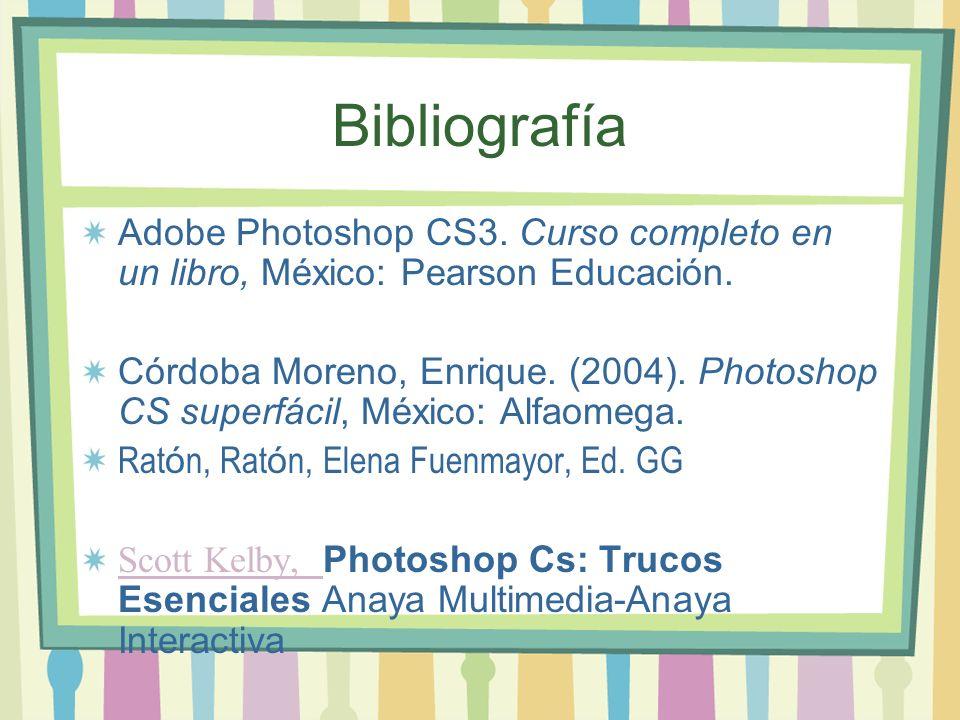 Bibliografía Adobe Photoshop CS3. Curso completo en un libro, México: Pearson Educación. Córdoba Moreno, Enrique. (2004). Photoshop CS superfácil, Méx