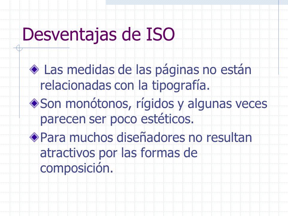 Desventajas de ISO Las medidas de las páginas no están relacionadas con la tipografía. Son monótonos, rígidos y algunas veces parecen ser poco estétic