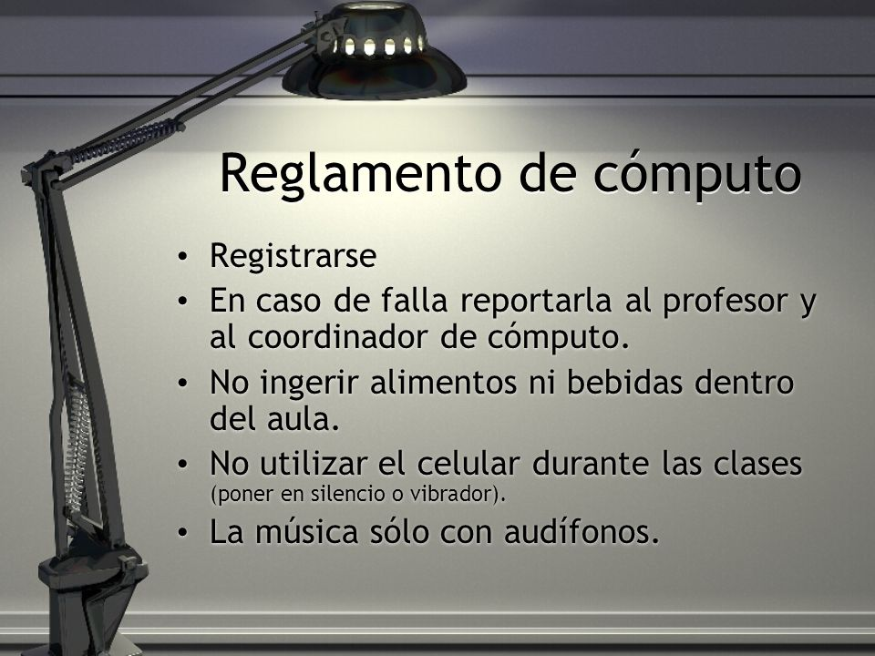 Reglamento de cómputo Registrarse En caso de falla reportarla al profesor y al coordinador de cómputo.