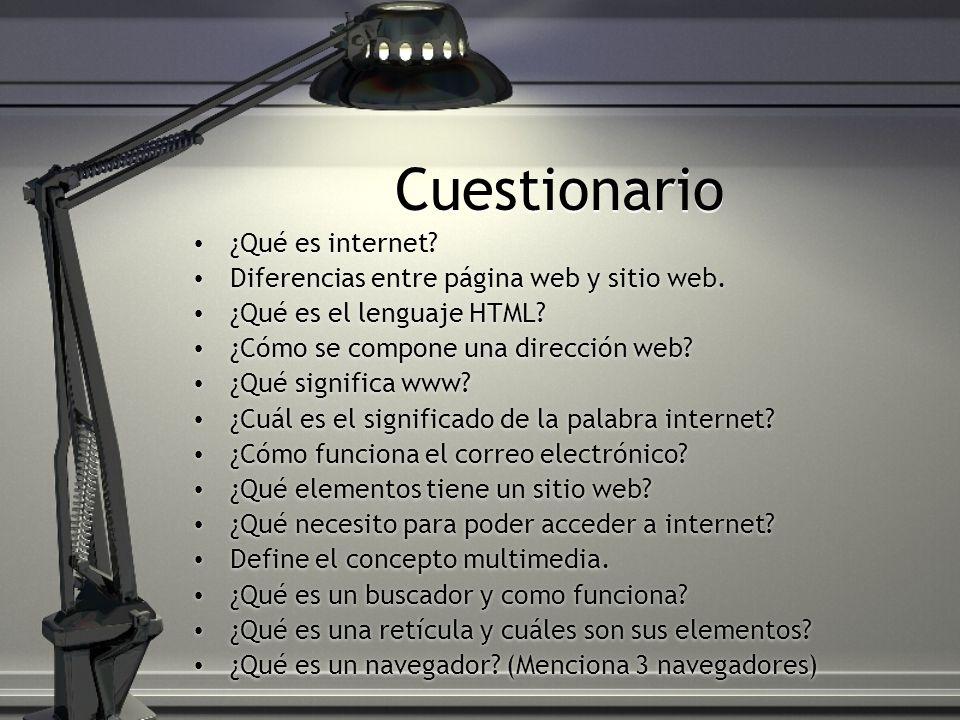 Cuestionario ¿Qué es internet? Diferencias entre página web y sitio web. ¿Qué es el lenguaje HTML? ¿Cómo se compone una dirección web? ¿Qué significa