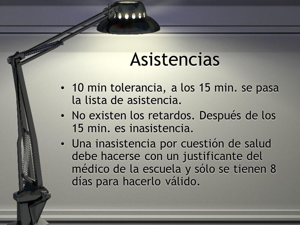 Asistencias 10 min tolerancia, a los 15 min. se pasa la lista de asistencia.