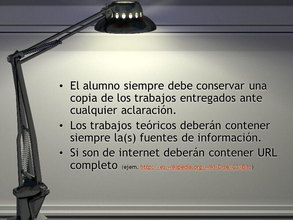 El alumno siempre debe conservar una copia de los trabajos entregados ante cualquier aclaración. Los trabajos teóricos deberán contener siempre la(s)