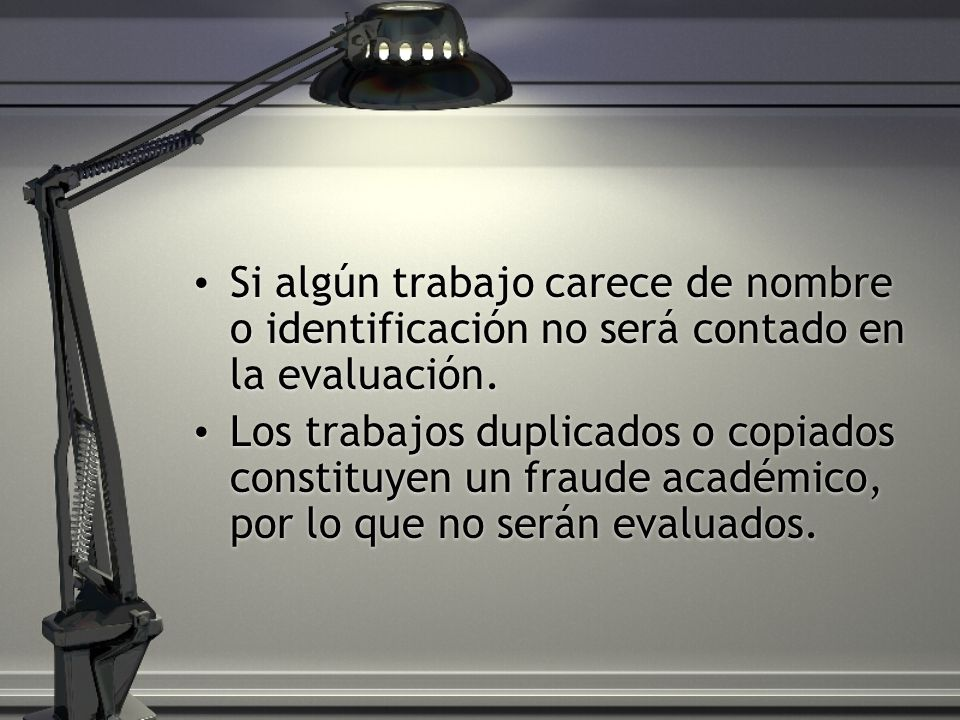 Si algún trabajo carece de nombre o identificación no será contado en la evaluación.