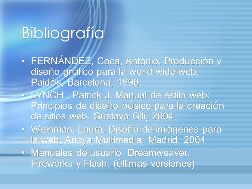 Bibliografía FERN Á NDEZ, Coca, Antonio. Producci ó n y dise ñ o gr á fico para la world wide web. Paid ó s, Barcelona, 1998. LYNCH, Patrick J. Manual