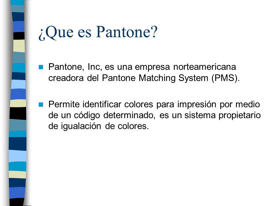 ¿Que es Pantone? Pantone, Inc, es una empresa norteamericana creadora del Pantone Matching System (PMS). Permite identificar colores para impresión po