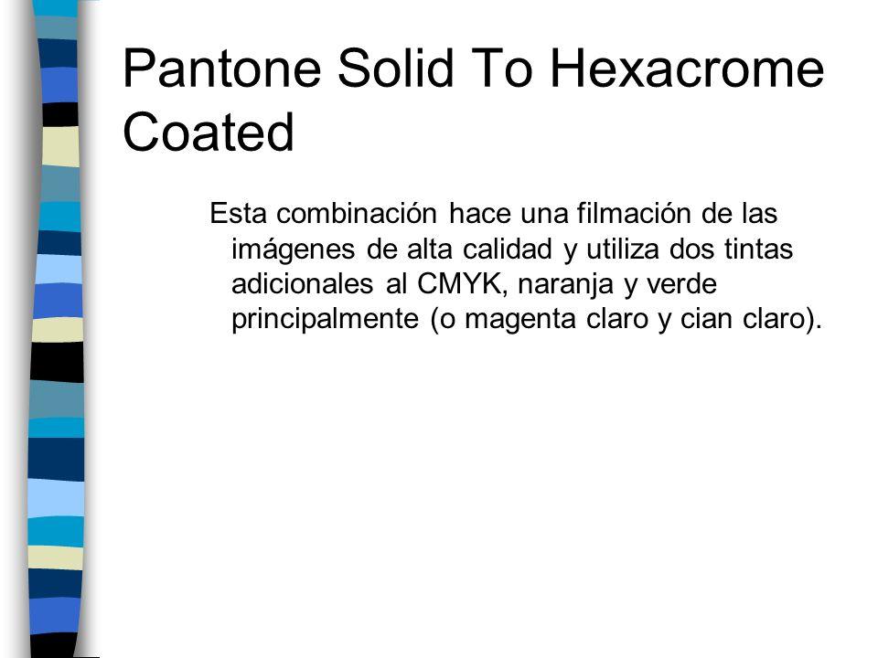 Pantone Solid To Hexacrome Coated Esta combinación hace una filmación de las imágenes de alta calidad y utiliza dos tintas adicionales al CMYK, naranj