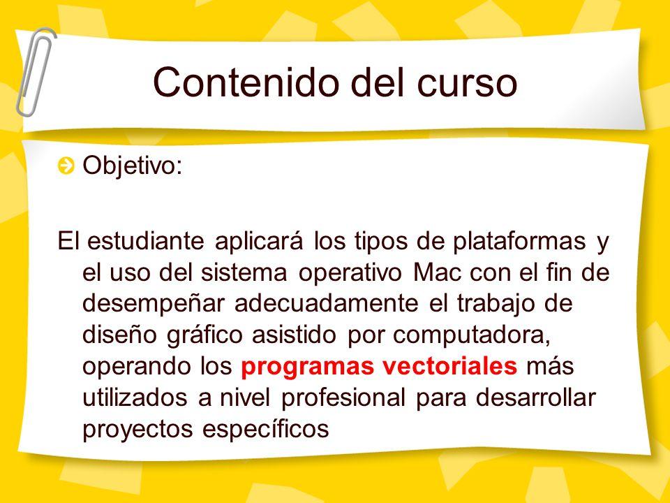 Contenido del curso Objetivo: El estudiante aplicará los tipos de plataformas y el uso del sistema operativo Mac con el fin de desempeñar adecuadament