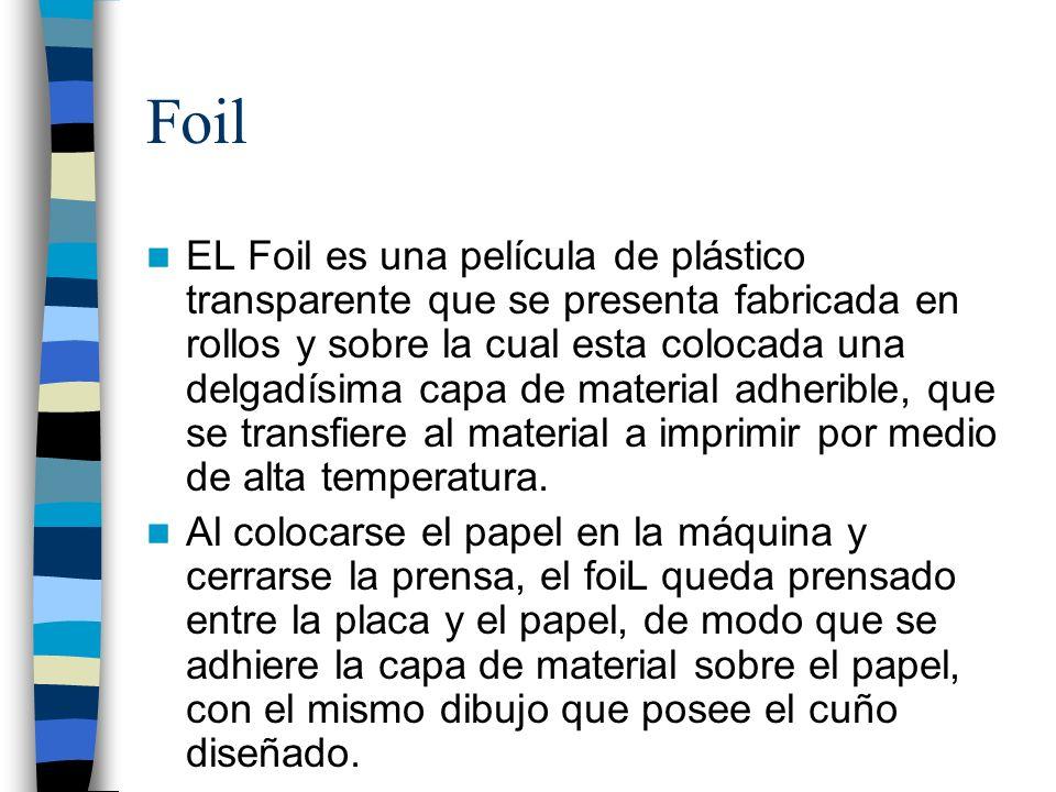 Foil EL Foil es una película de plástico transparente que se presenta fabricada en rollos y sobre la cual esta colocada una delgadísima capa de materi