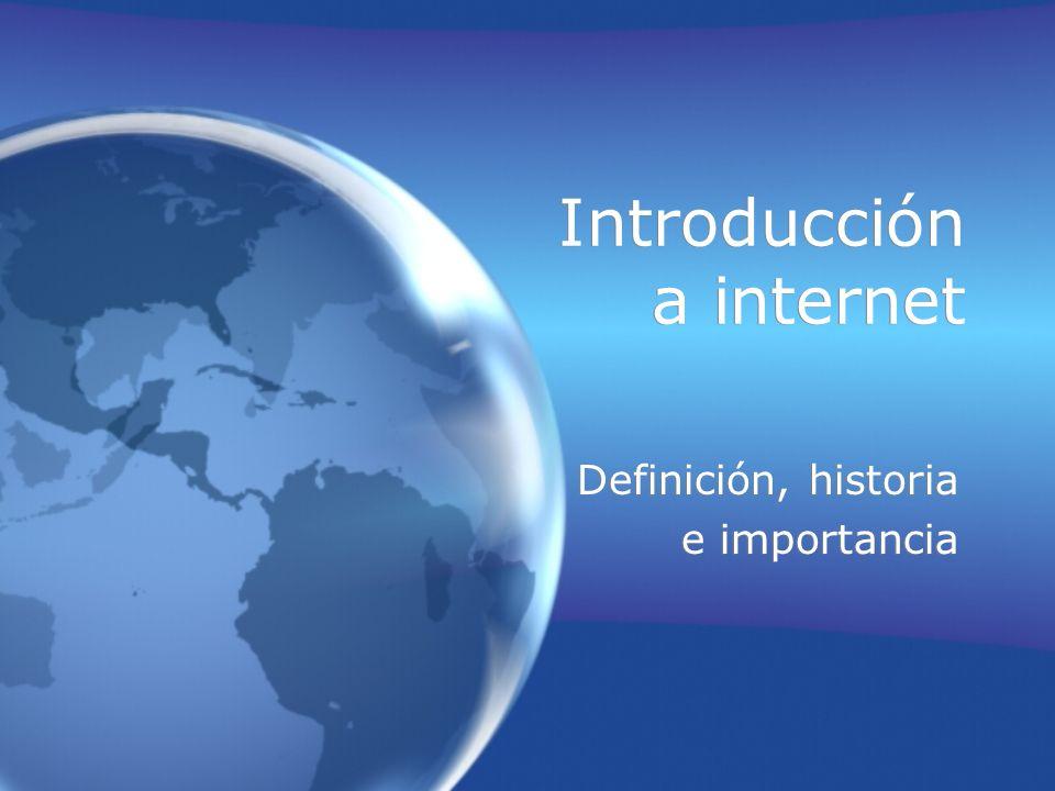 Introducción a internet Definición, historia e importancia Definición, historia e importancia