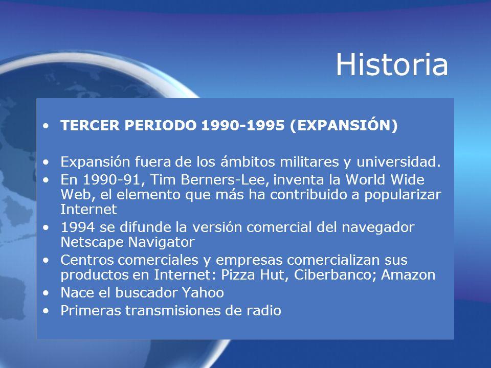 Historia TERCER PERIODO 1990-1995 (EXPANSIÓN) Expansión fuera de los ámbitos militares y universidad. En 1990-91, Tim Berners-Lee, inventa la World Wi