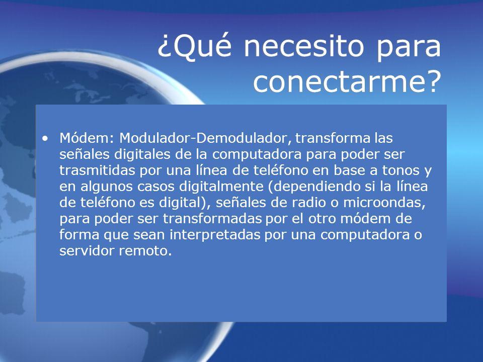 ¿Qué necesito para conectarme? Módem: Modulador-Demodulador, transforma las señales digitales de la computadora para poder ser trasmitidas por una lín