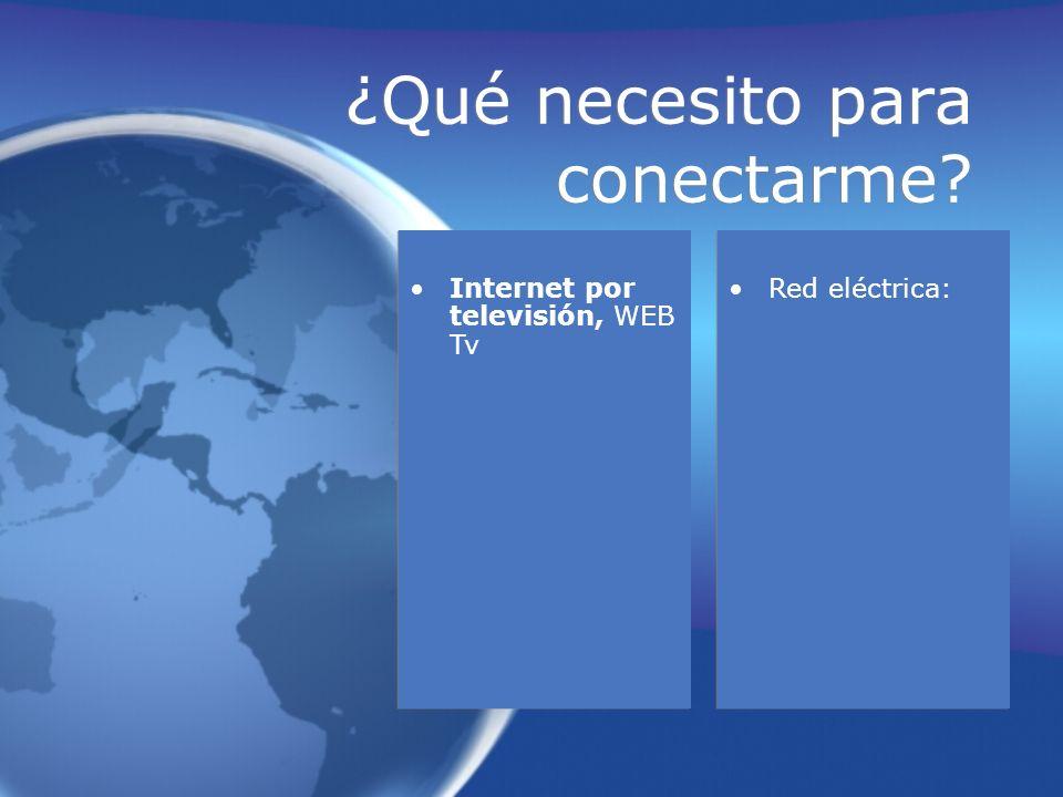 ¿Qué necesito para conectarme? Internet por televisión, WEB Tv Red eléctrica: