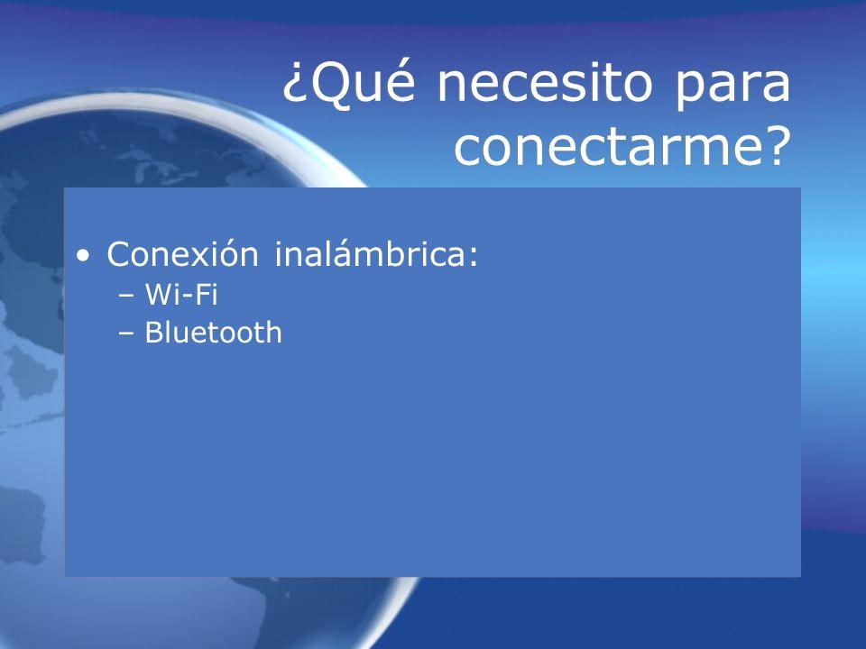 ¿Qué necesito para conectarme? Conexión inalámbrica: –Wi-Fi –Bluetooth Conexión inalámbrica: –Wi-Fi –Bluetooth