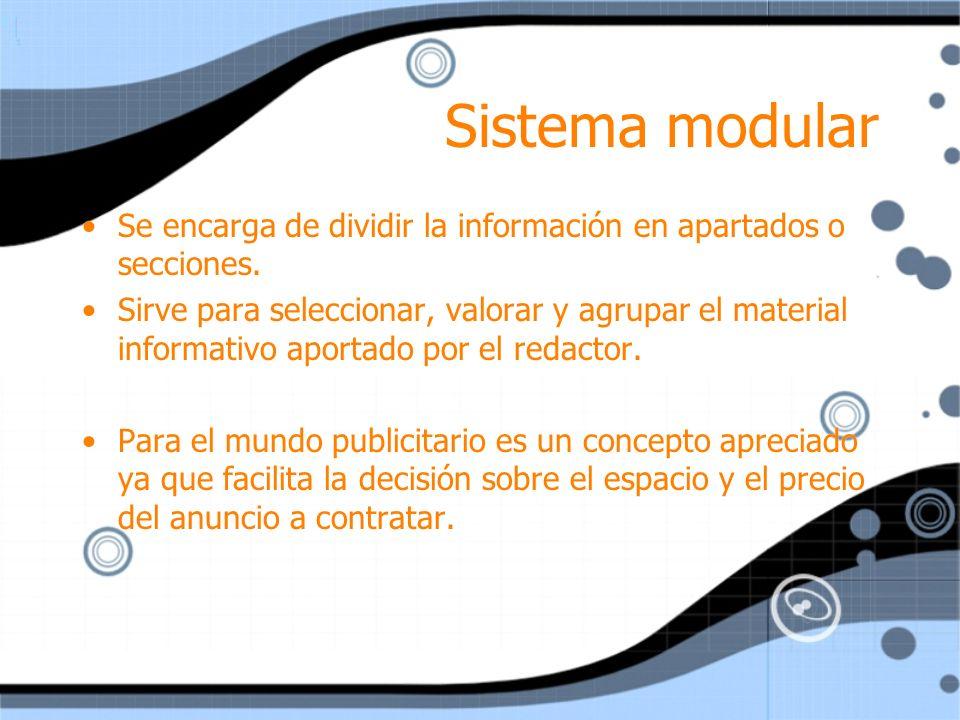 Sistema modular Se encarga de dividir la información en apartados o secciones. Sirve para seleccionar, valorar y agrupar el material informativo aport