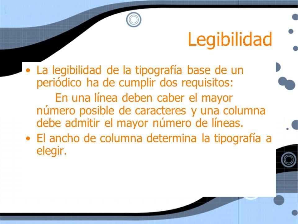 Legibilidad La legibilidad de la tipografía base de un periódico ha de cumplir dos requisitos: En una línea deben caber el mayor número posible de car