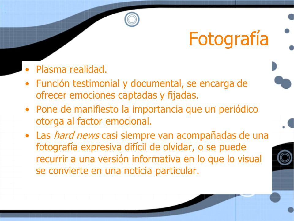 Fotografía Plasma realidad. Función testimonial y documental, se encarga de ofrecer emociones captadas y fijadas. Pone de manifiesto la importancia qu