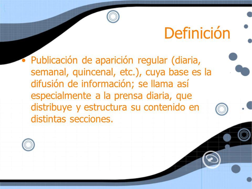 Definición Publicación de aparición regular (diaria, semanal, quincenal, etc.), cuya base es la difusión de información; se llama así especialmente a