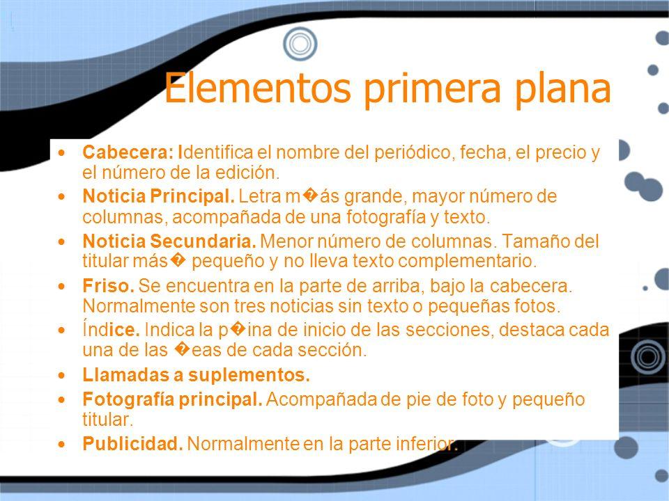 Elementos primera plana Cabecera: Identifica el nombre del periódico, fecha, el precio y el número de la edición. Noticia Principal. Letra m ás grande
