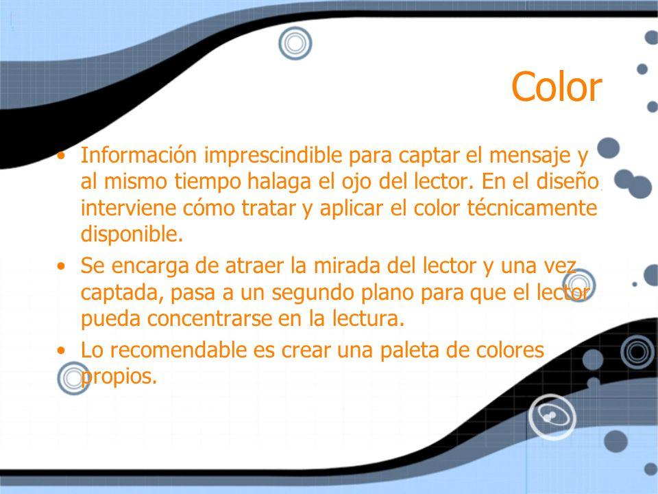 Color Información imprescindible para captar el mensaje y al mismo tiempo halaga el ojo del lector. En el diseño interviene cómo tratar y aplicar el c