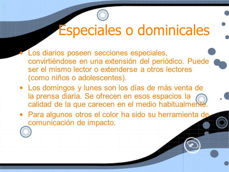 Especiales o dominicales Los diarios poseen secciones especiales, convirtiéndose en una extensión del periódico. Puede ser el mismo lector o extenders