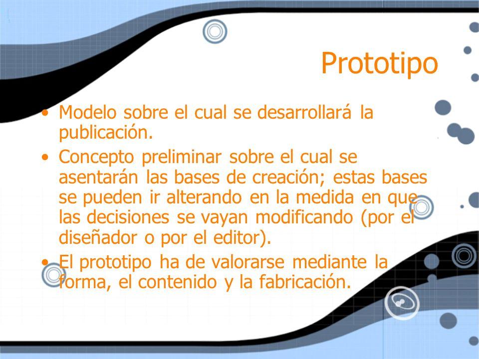 Prototipo Modelo sobre el cual se desarrollará la publicación. Concepto preliminar sobre el cual se asentarán las bases de creación; estas bases se pu