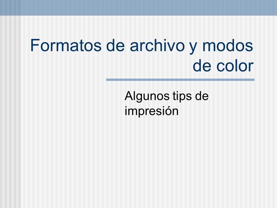 Formatos de archivo y modos de color Algunos tips de impresión