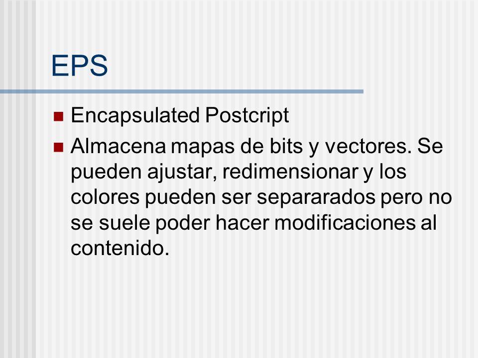 EPS Encapsulated Postcript Almacena mapas de bits y vectores. Se pueden ajustar, redimensionar y los colores pueden ser separarados pero no se suele p
