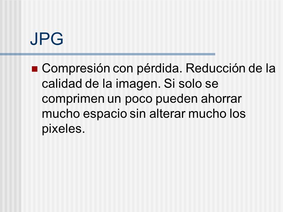 JPG Compresión con pérdida. Reducción de la calidad de la imagen. Si solo se comprimen un poco pueden ahorrar mucho espacio sin alterar mucho los pixe