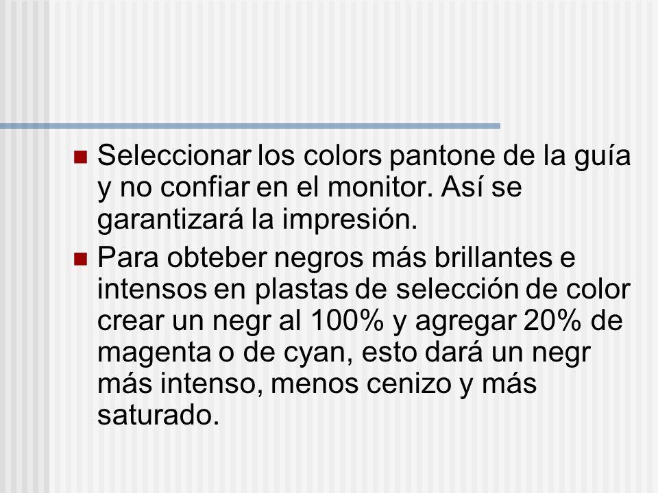 Seleccionar los colors pantone de la guía y no confiar en el monitor. Así se garantizará la impresión. Para obteber negros más brillantes e intensos e