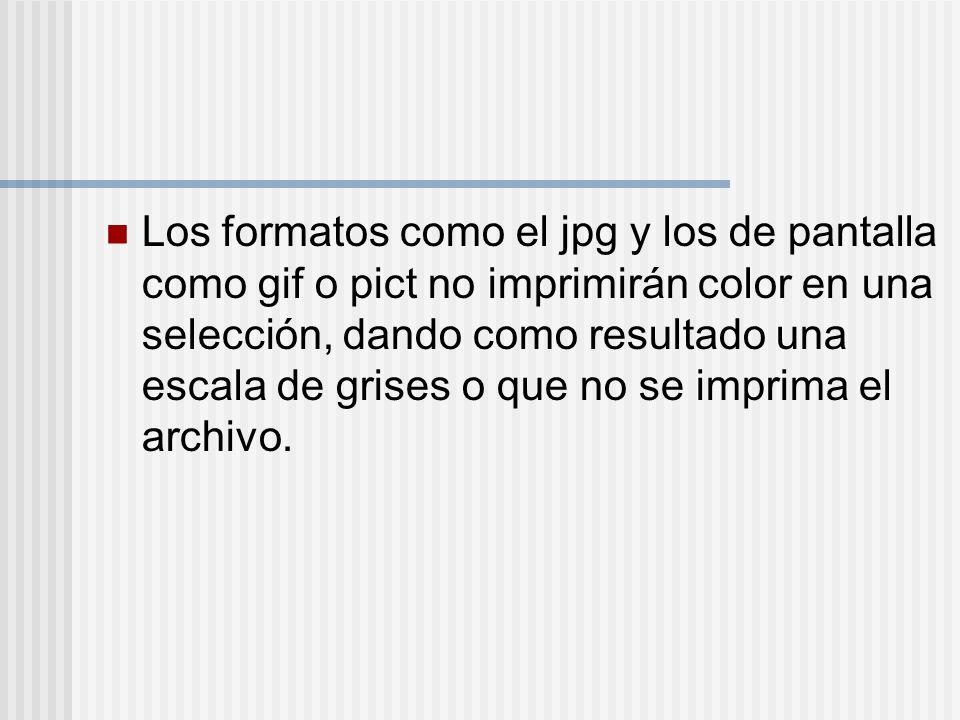 Los formatos como el jpg y los de pantalla como gif o pict no imprimirán color en una selección, dando como resultado una escala de grises o que no se imprima el archivo.