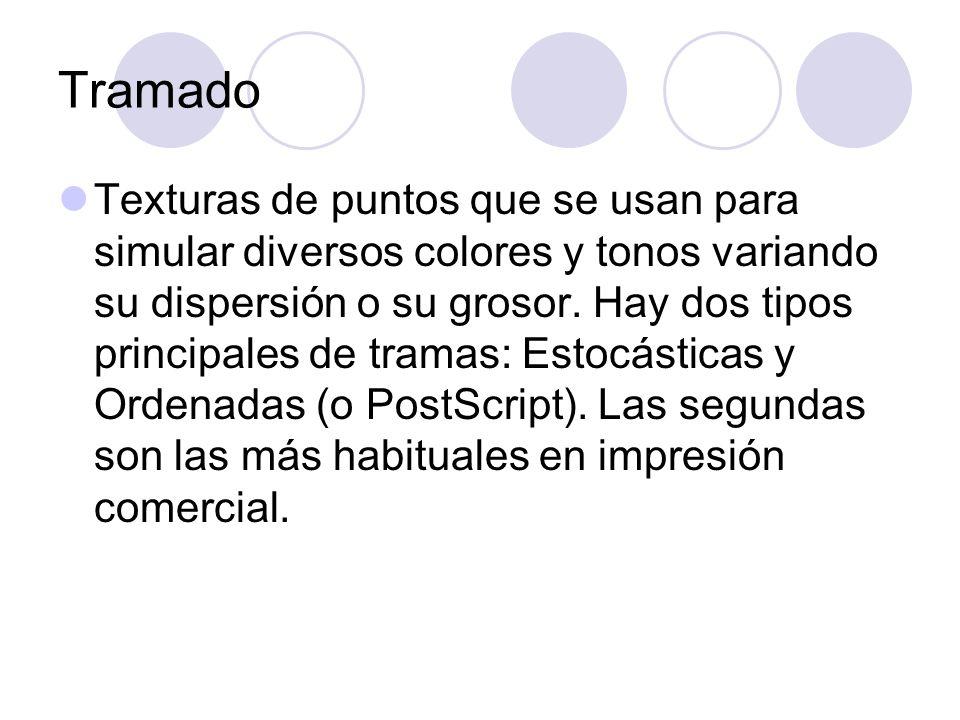 Tramado Texturas de puntos que se usan para simular diversos colores y tonos variando su dispersión o su grosor. Hay dos tipos principales de tramas: